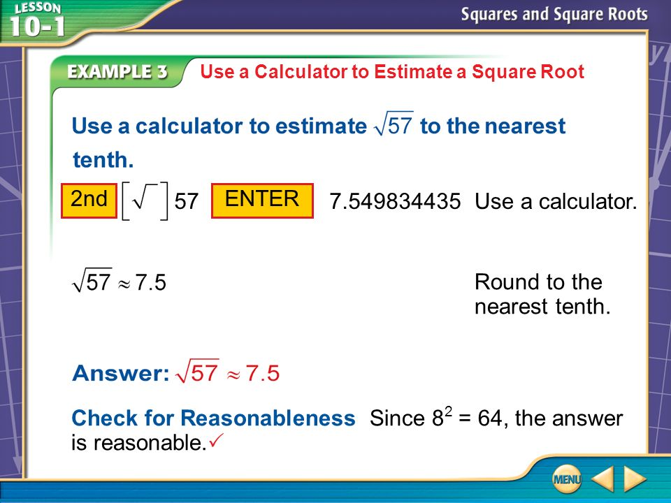 Example 3 Use a Calculator to Estimate a Square Root Use a calculator.