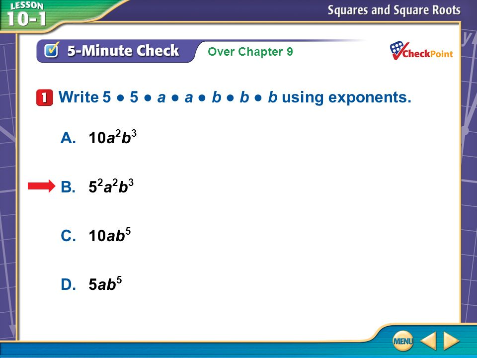 Over Chapter 9 5-Minute Check 1 A.10a 2 b 3 B.5 2 a 2 b 3 C.10ab 5 D.5ab 5 Write 5 5 a a b b b using exponents.