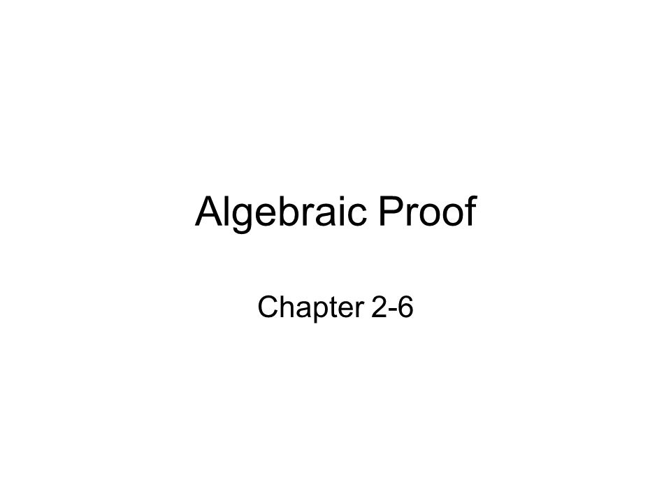 Algebraic Proof Chapter 2-6