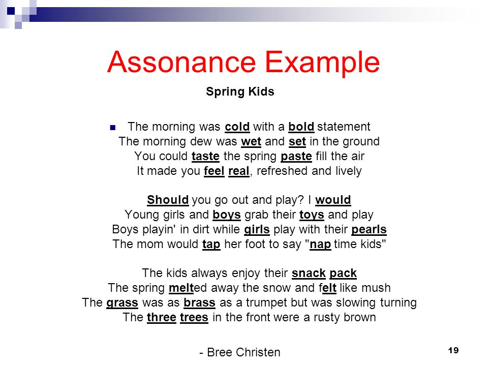 Assonance Example Spring Kids The morning was cold with a bold statement The morning dew was wet and set in the ground You could taste the spring past
