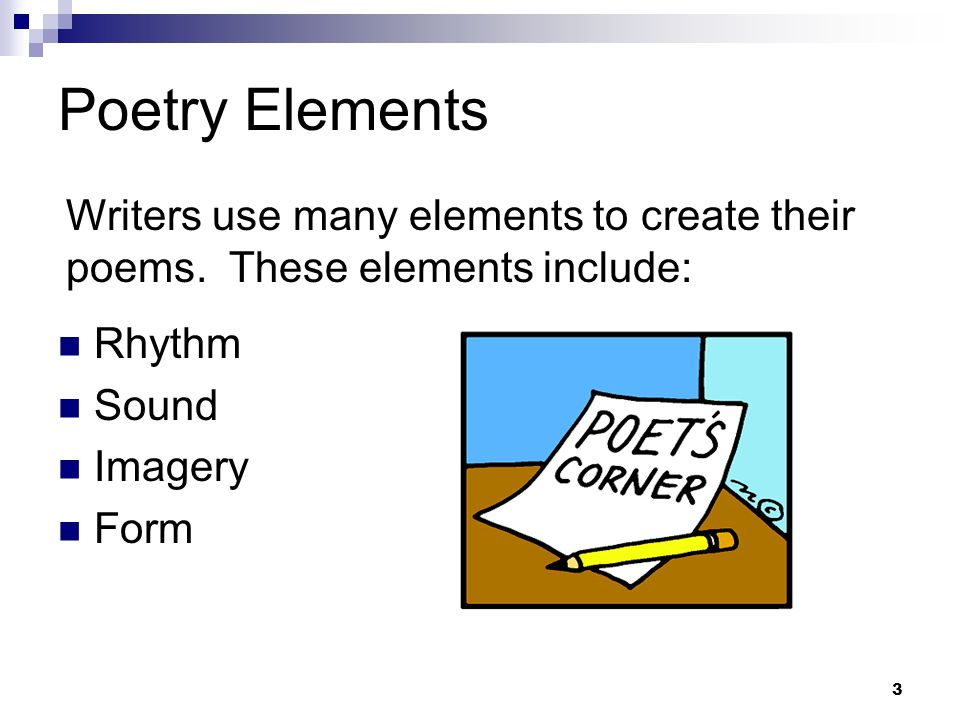 3 Poetry Elements Rhythm Sound Imagery Form Writers use many elements to create their poems. These elements include: