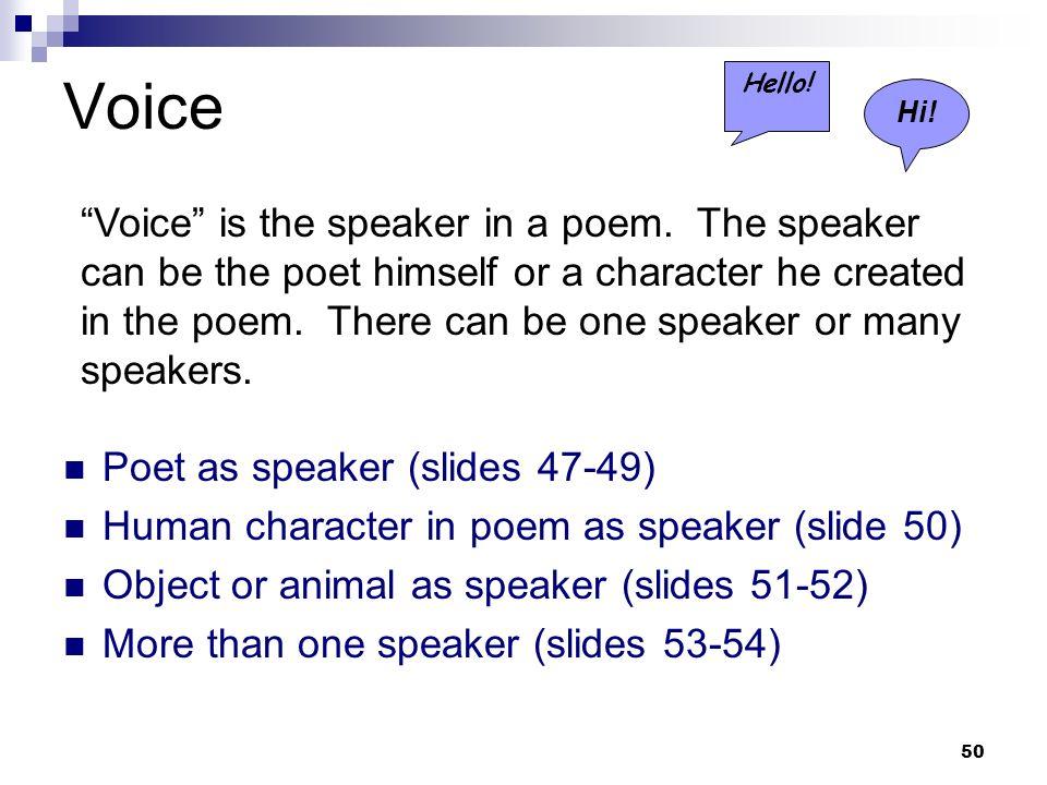 50 Voice Poet as speaker (slides 47-49) Human character in poem as speaker (slide 50) Object or animal as speaker (slides 51-52) More than one speaker