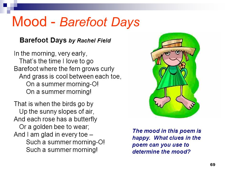 69 Mood - Barefoot Days In the morning, very early, Thats the time I love to go Barefoot where the fern grows curly And grass is cool between each toe