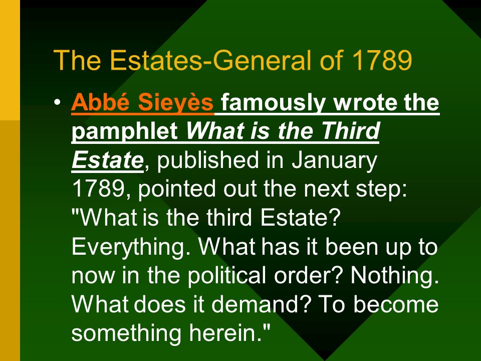 The Estates-General of 1789 Abbé Sieyès famously wrote the pamphlet What is the Third Estate, published in January 1789, pointed out the next step: