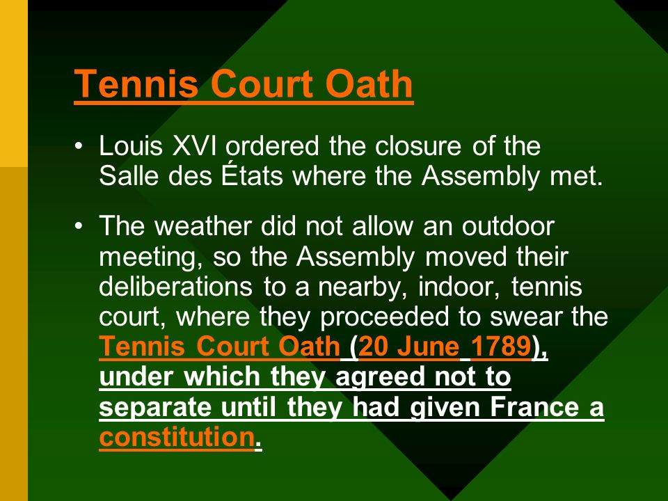 Tennis Court Oath Louis XVI ordered the closure of the Salle des États where the Assembly met. The weather did not allow an outdoor meeting, so the As