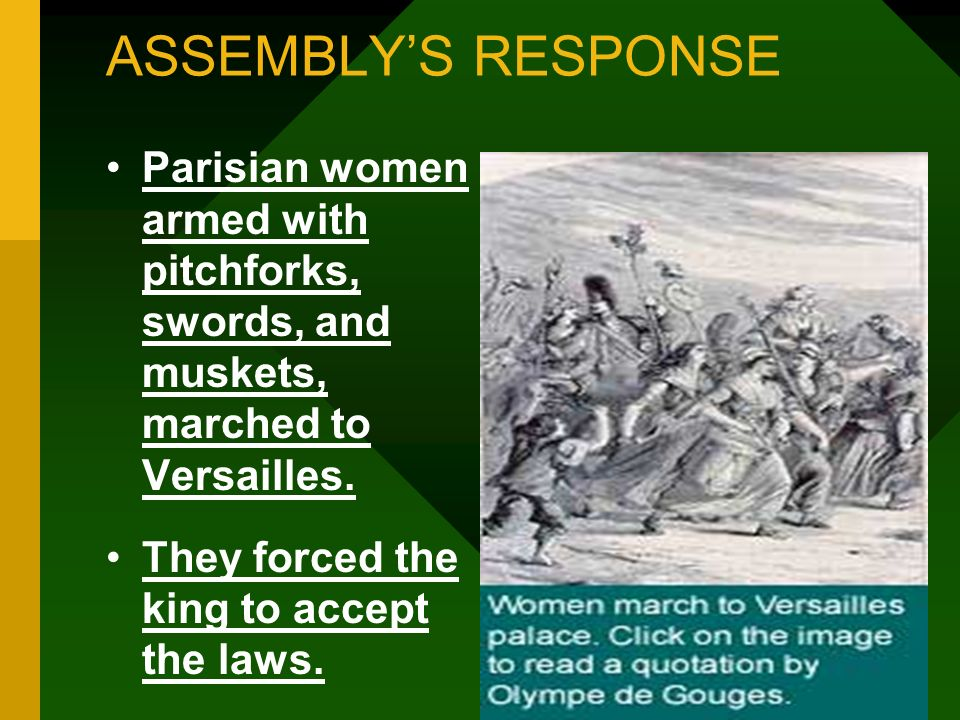 ASSEMBLYS RESPONSE Parisian women armed with pitchforks, swords, and muskets, marched to Versailles. They forced the king to accept the laws.