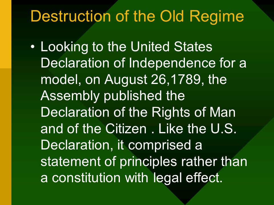 Destruction of the Old Regime Looking to the United States Declaration of Independence for a model, on August 26,1789, the Assembly published the Decl