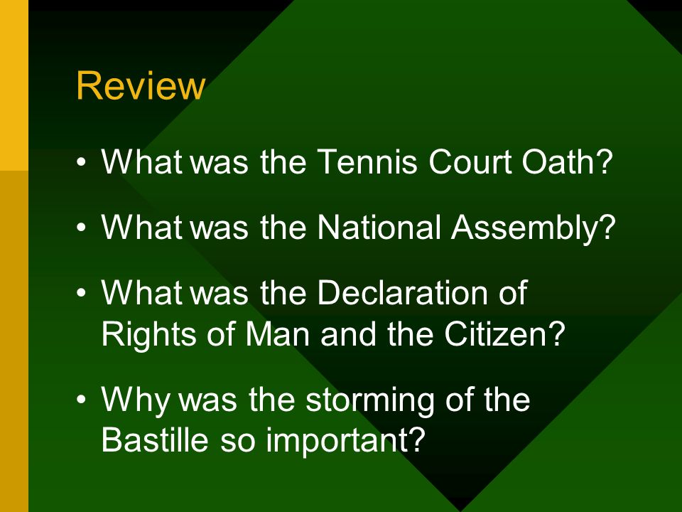 Review What was the Tennis Court Oath? What was the National Assembly? What was the Declaration of Rights of Man and the Citizen? Why was the storming