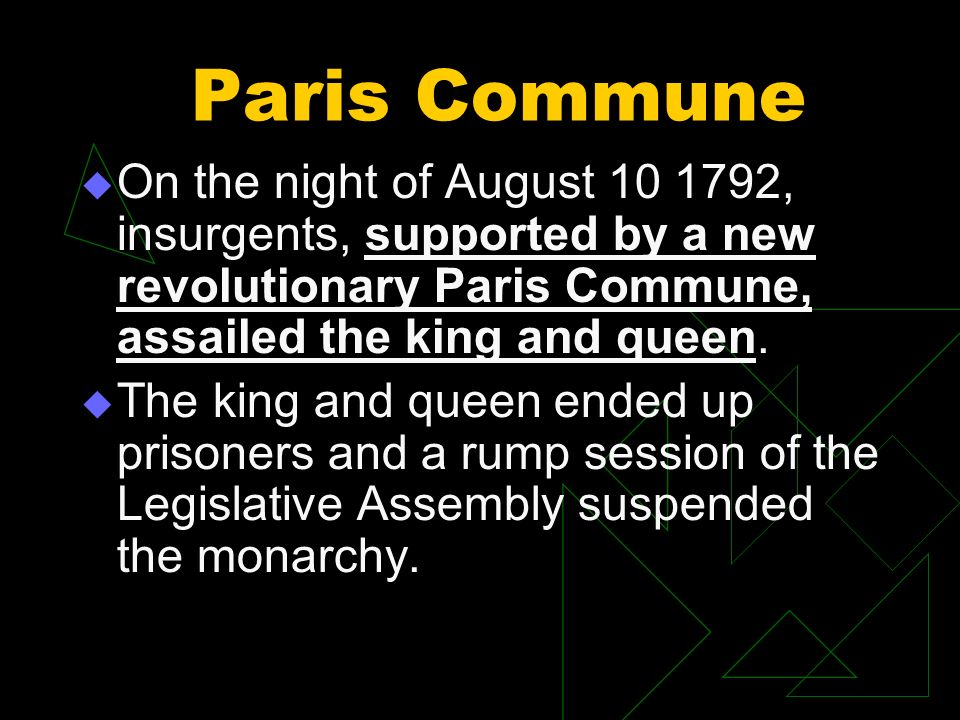 Paris Commune On the night of August 10 1792, insurgents, supported by a new revolutionary Paris Commune, assailed the king and queen. The king and qu