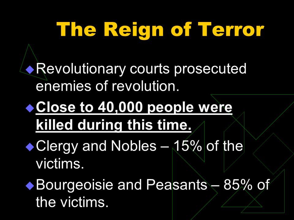 The Reign of Terror Revolutionary courts prosecuted enemies of revolution.
