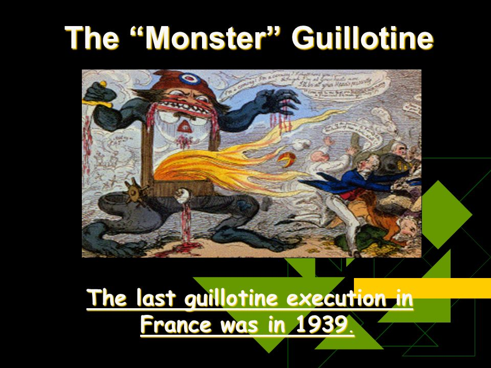 The Monster Guillotine The last guillotine execution in France was in 1939. The last guillotine execution in France was in 1939.