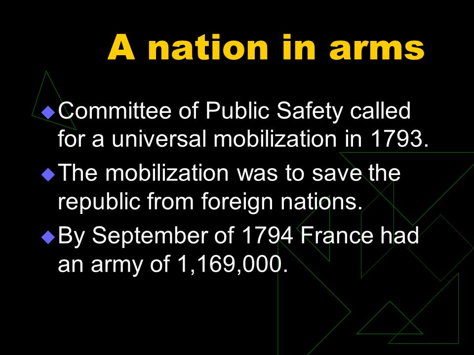 A nation in arms Committee of Public Safety called for a universal mobilization in 1793. The mobilization was to save the republic from foreign nation