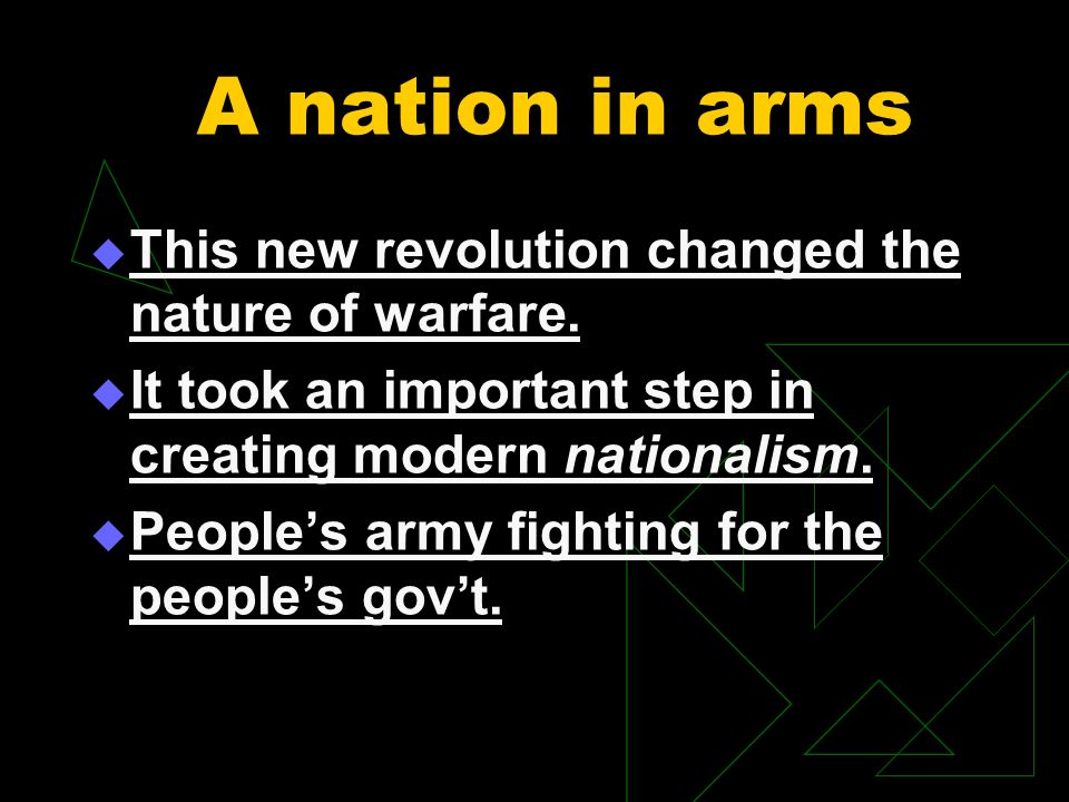 A nation in arms This new revolution changed the nature of warfare.