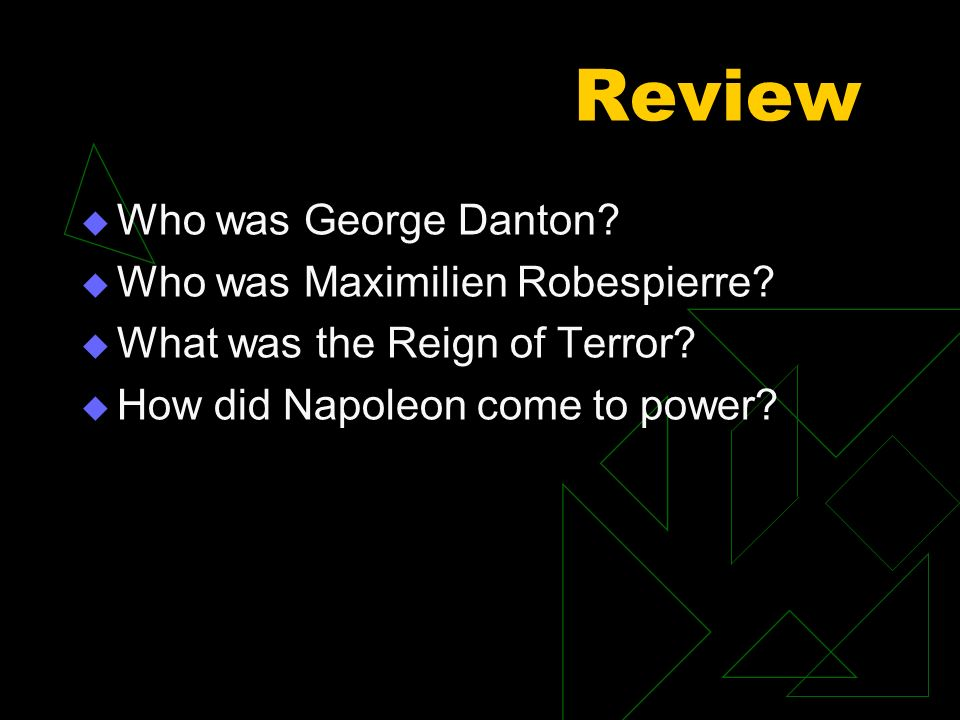 Review Who was George Danton. Who was Maximilien Robespierre.