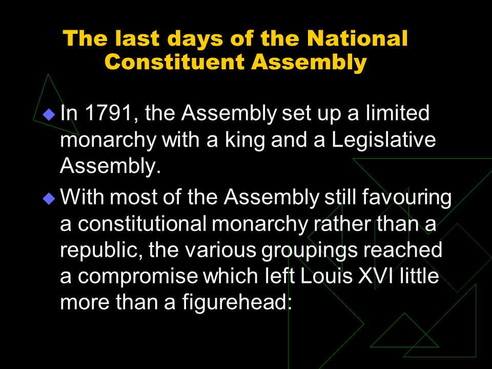 The last days of the National Constituent Assembly In 1791, the Assembly set up a limited monarchy with a king and a Legislative Assembly. With most o
