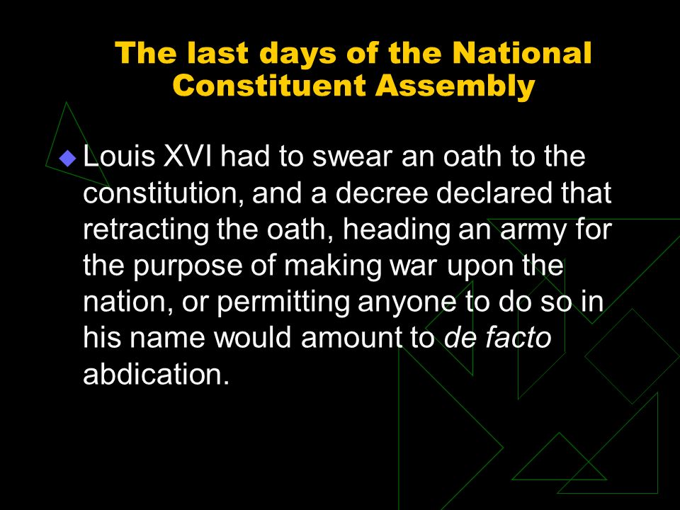 The last days of the National Constituent Assembly Louis XVI had to swear an oath to the constitution, and a decree declared that retracting the oath,