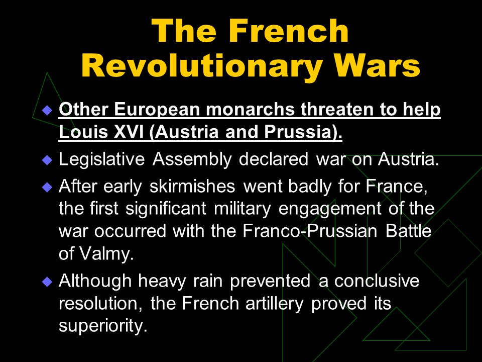 The French Revolutionary Wars Other European monarchs threaten to help Louis XVI (Austria and Prussia).