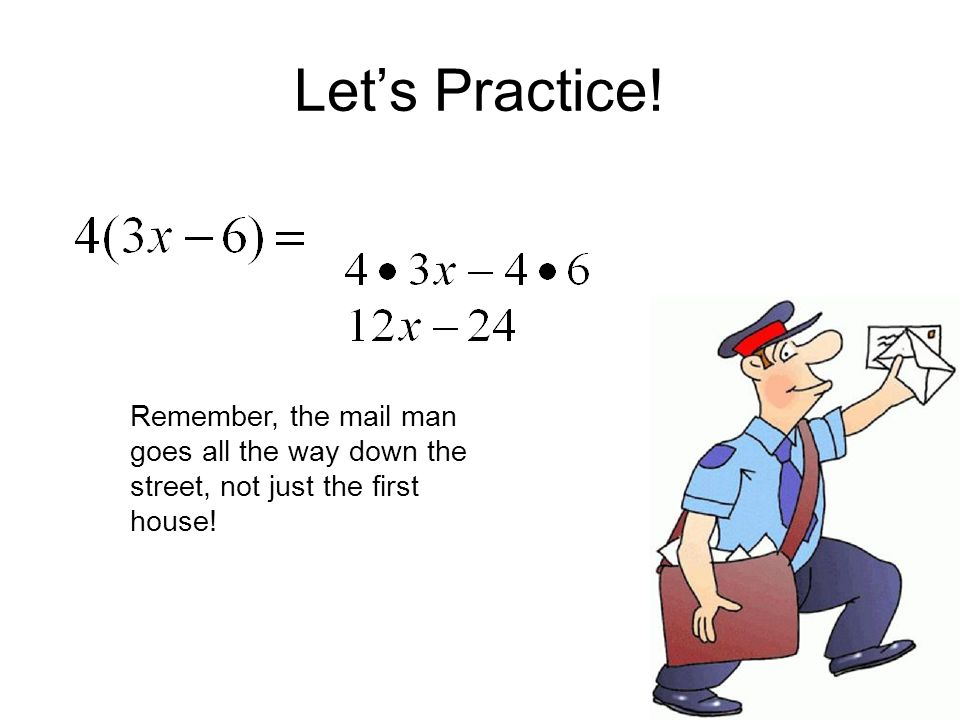 Lets Practice! Remember, the mail man goes all the way down the street, not just the first house!