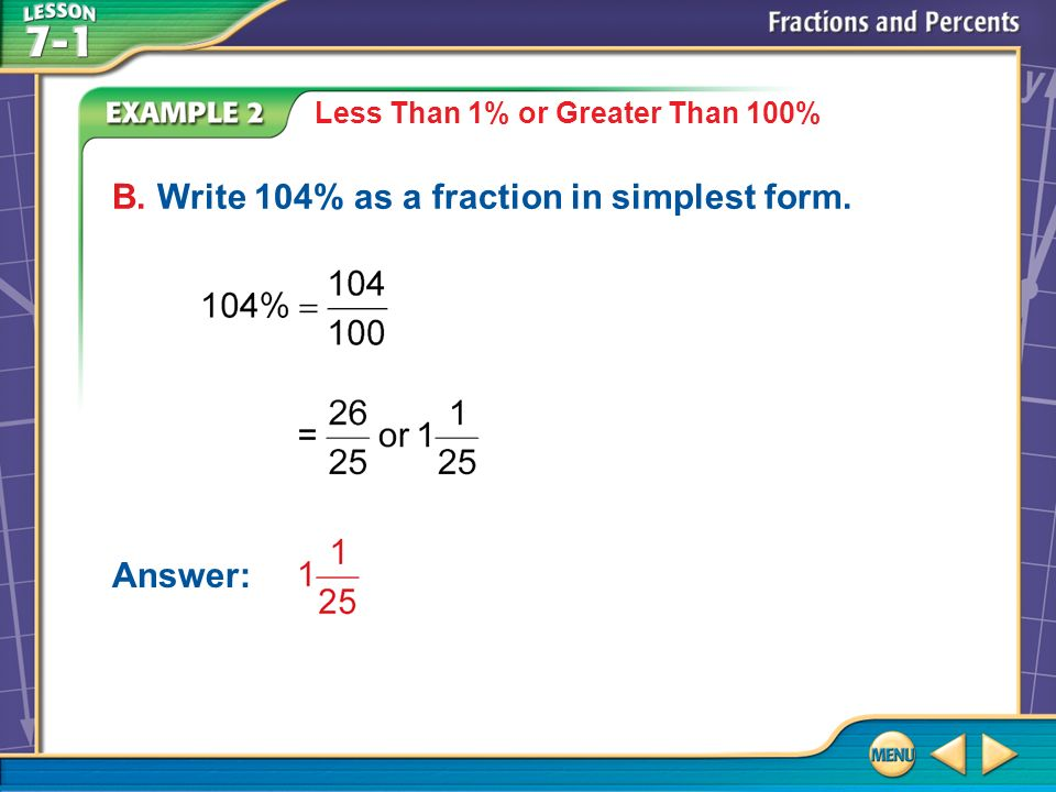 Example 2 B Less Than 1% or Greater Than 100% B. Write 104% as a fraction in simplest form. Answer: