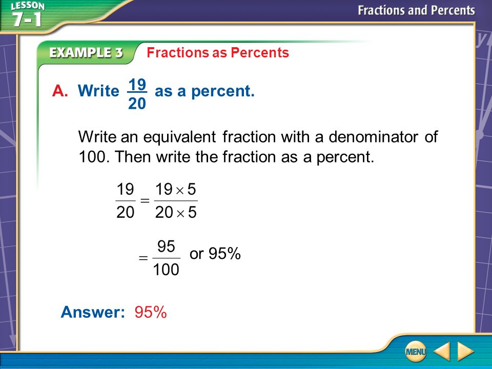 Example 3 A Fractions as Percents Answer: 95% or 95% A.