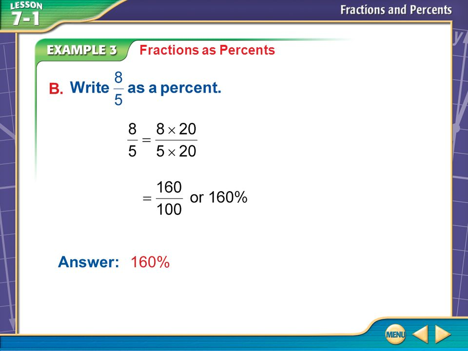 Example 3 B Fractions as Percents Answer:160% B.