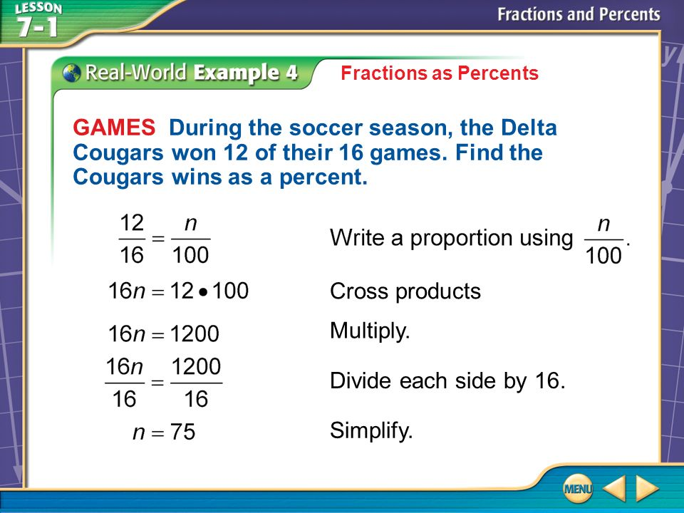 Example 4 Fractions as Percents GAMES During the soccer season, the Delta Cougars won 12 of their 16 games.