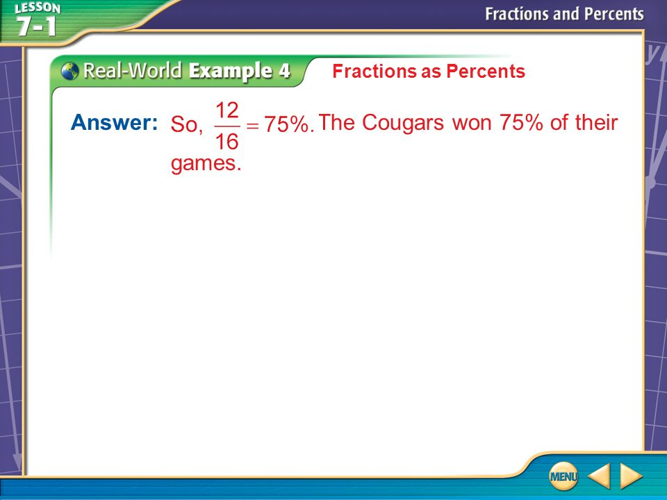 Answer: The Cougars won 75% of their games. Example 4 Fractions as Percents