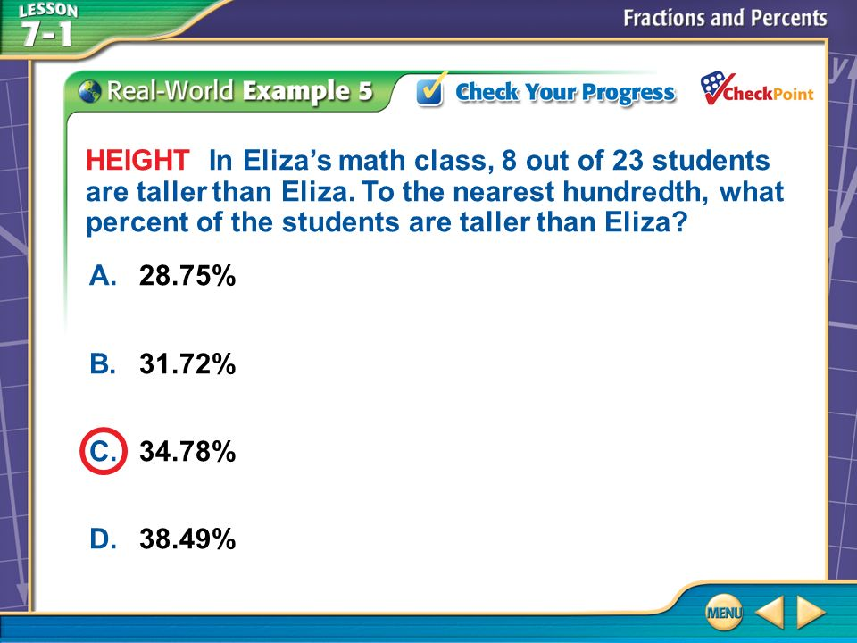 Example 5 A.28.75% B.31.72% C.34.78% D.38.49% HEIGHT In Elizas math class, 8 out of 23 students are taller than Eliza.