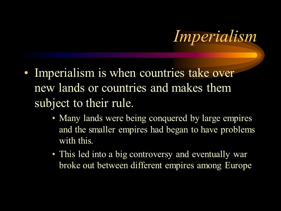 Imperialism Imperialism is when countries take over new lands or countries and makes them subject to their rule. Many lands were being conquered by la