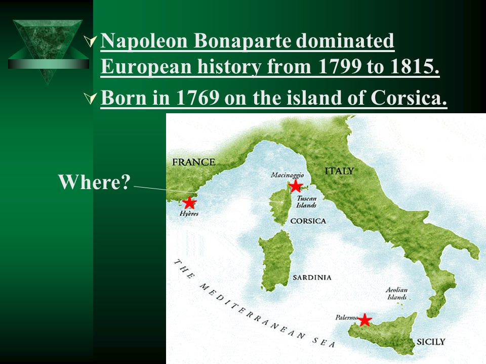 Napoleon Bonaparte dominated European history from 1799 to 1815.