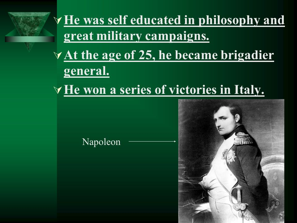 He was self educated in philosophy and great military campaigns.