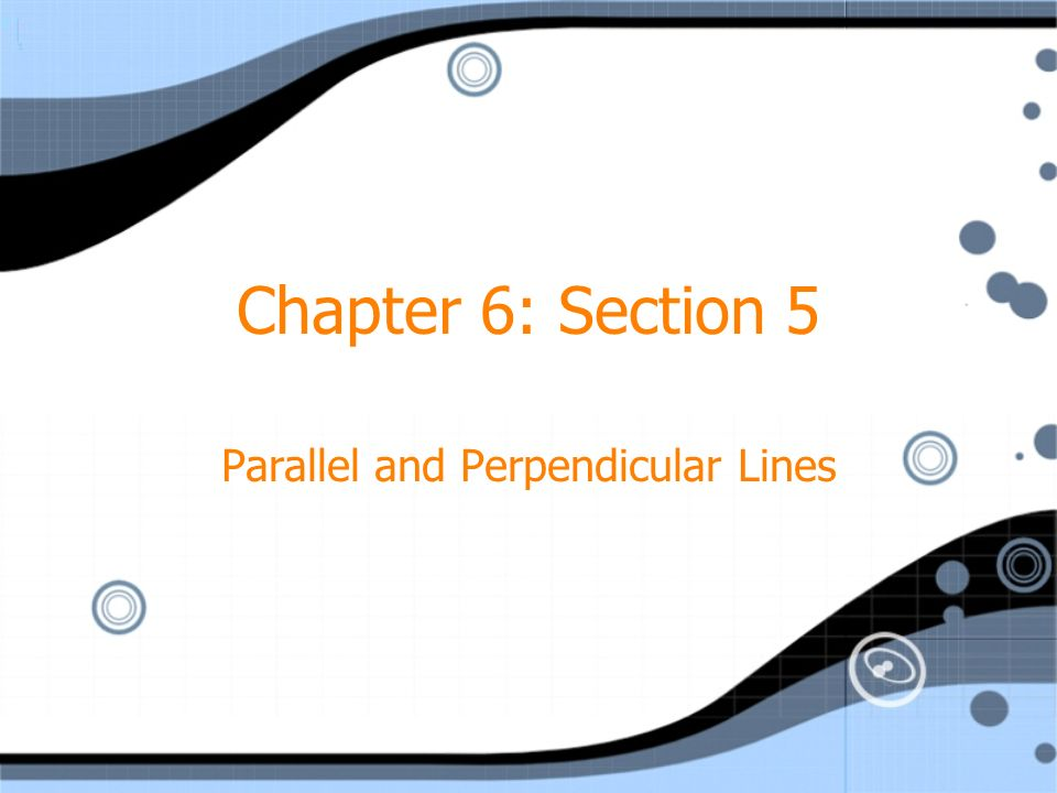 Chapter 6: Section 5 Parallel and Perpendicular Lines