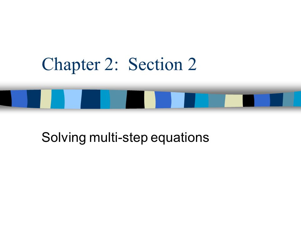 Chapter 2: Section 2 Solving multi-step equations