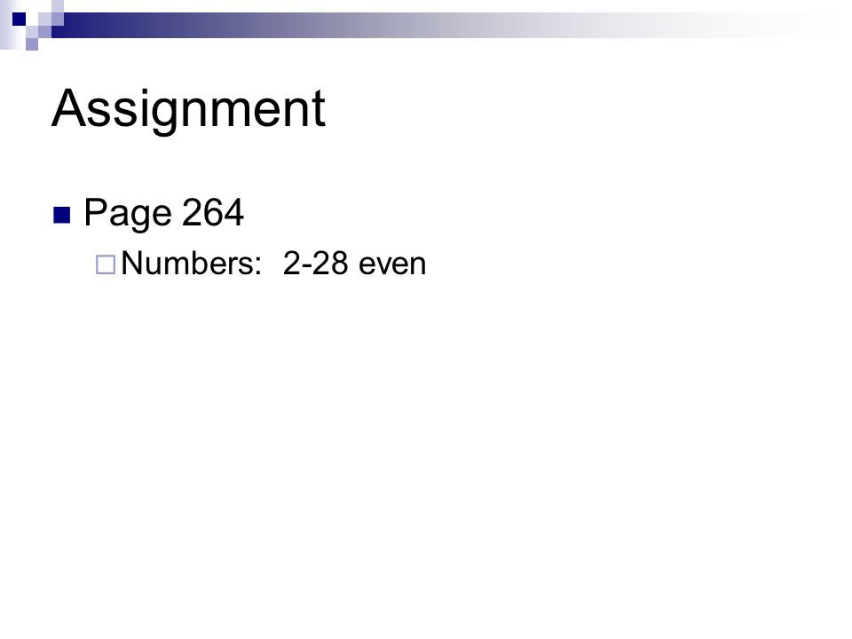 Assignment Page 264 Numbers: 2-28 even