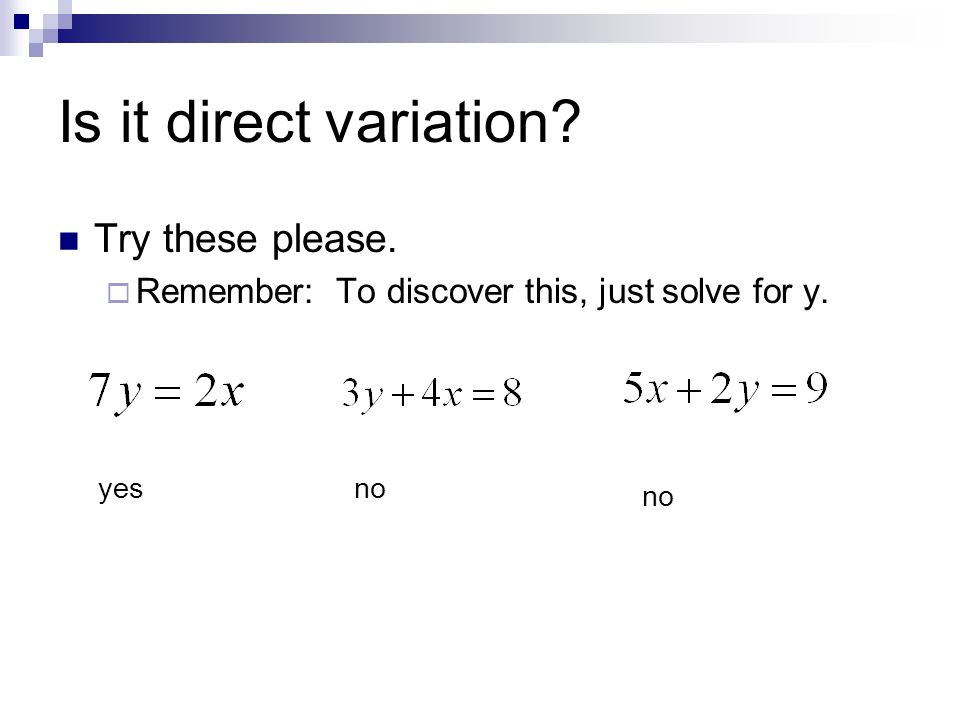 Is it direct variation? Try these please. Remember: To discover this, just solve for y. yesno