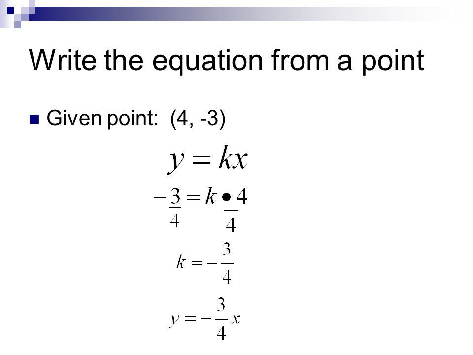 Write the equation from a point Given point: (4, -3)
