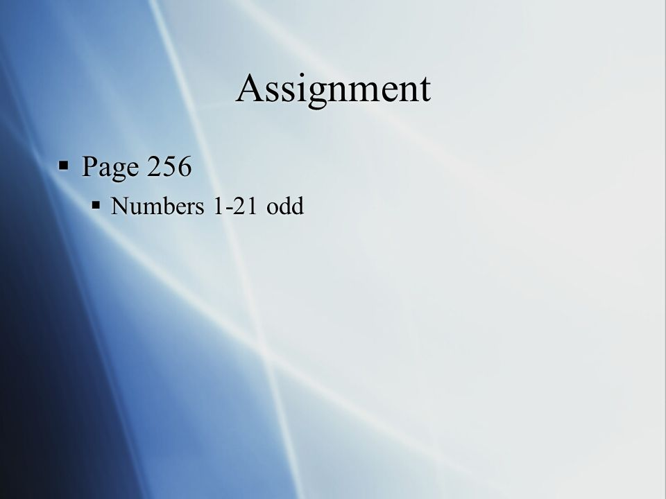 Assignment Page 256 Numbers 1-21 odd Page 256 Numbers 1-21 odd