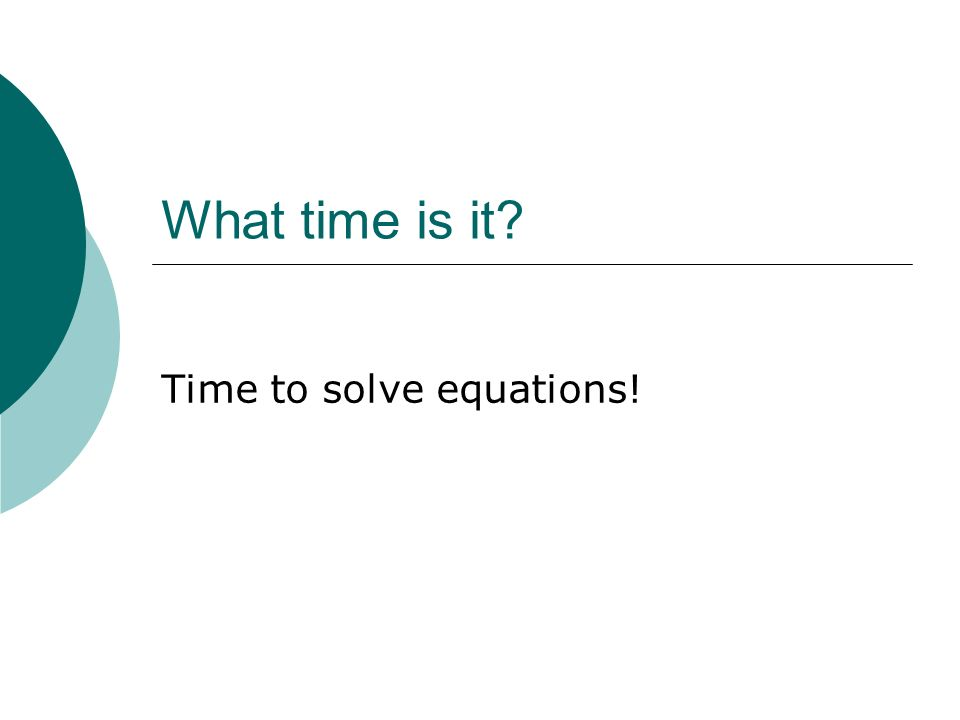 What time is it? Time to solve equations!