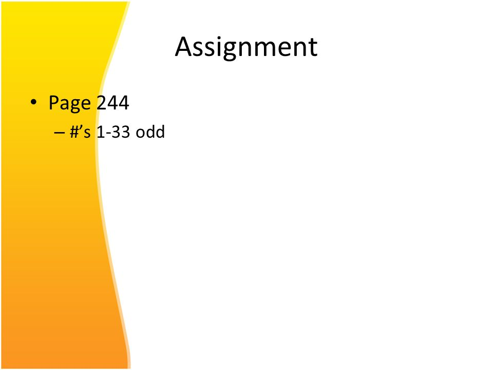Assignment Page 244 – #s 1-33 odd