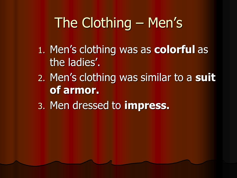 The Clothing – Mens 1. Mens clothing was as colorful as the ladies. 2. Mens clothing was similar to a suit of armor. 3. Men dressed to impress.
