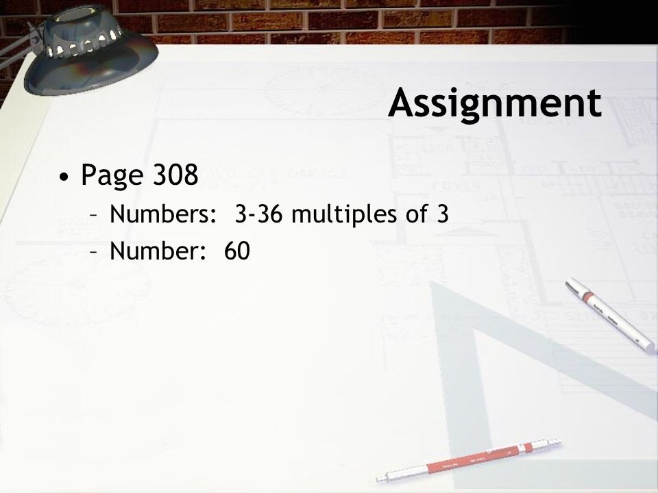 Assignment Page 308 –Numbers: 3-36 multiples of 3 –Number: 60