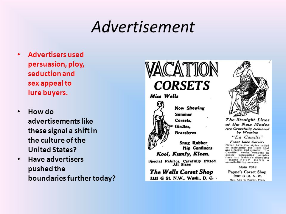 Advertisement Advertisers used persuasion, ploy, seduction and sex appeal to lure buyers. How do advertisements like these signal a shift in the cultu
