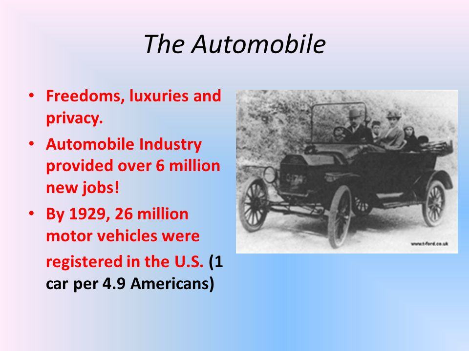 The Automobile Freedoms, luxuries and privacy. Automobile Industry provided over 6 million new jobs! By 1929, 26 million motor vehicles were registere