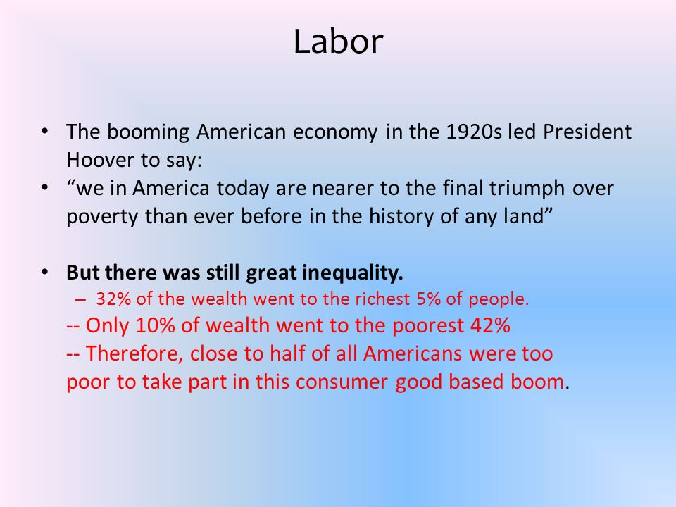Labor The booming American economy in the 1920s led President Hoover to say: we in America today are nearer to the final triumph over poverty than eve