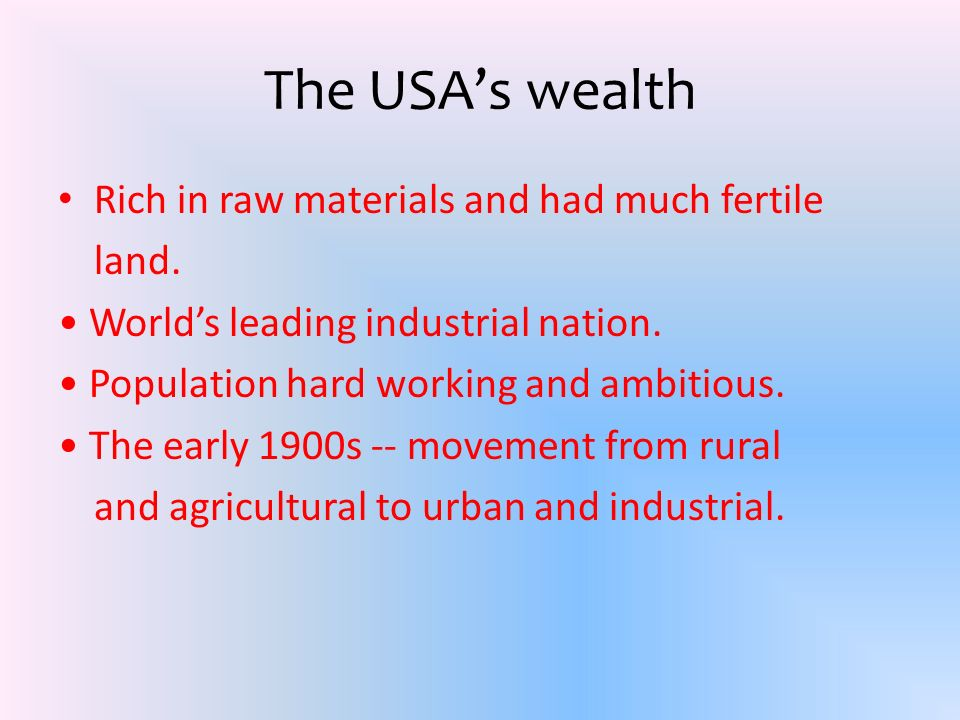 The USAs wealth Rich in raw materials and had much fertile land.