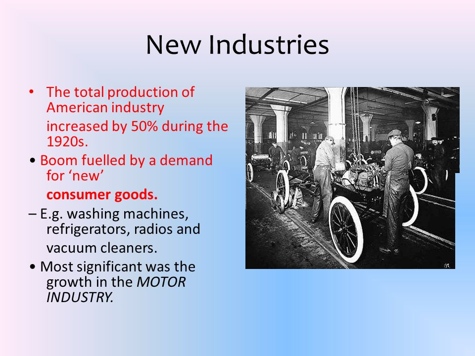 New Industries The total production of American industry increased by 50% during the 1920s.