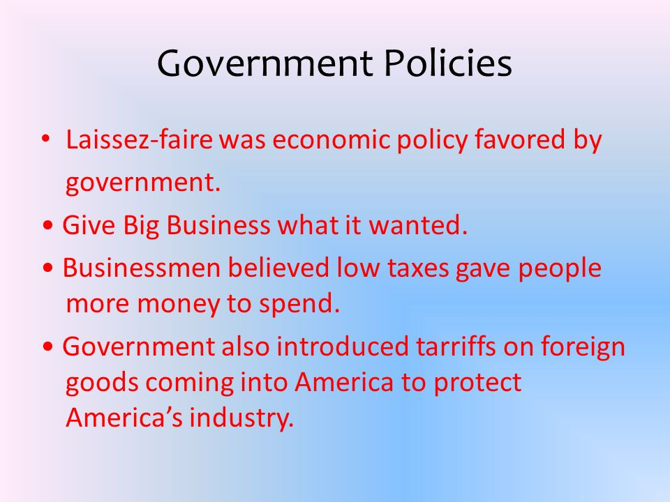 Government Policies Laissezfaire was economic policy favored by government.