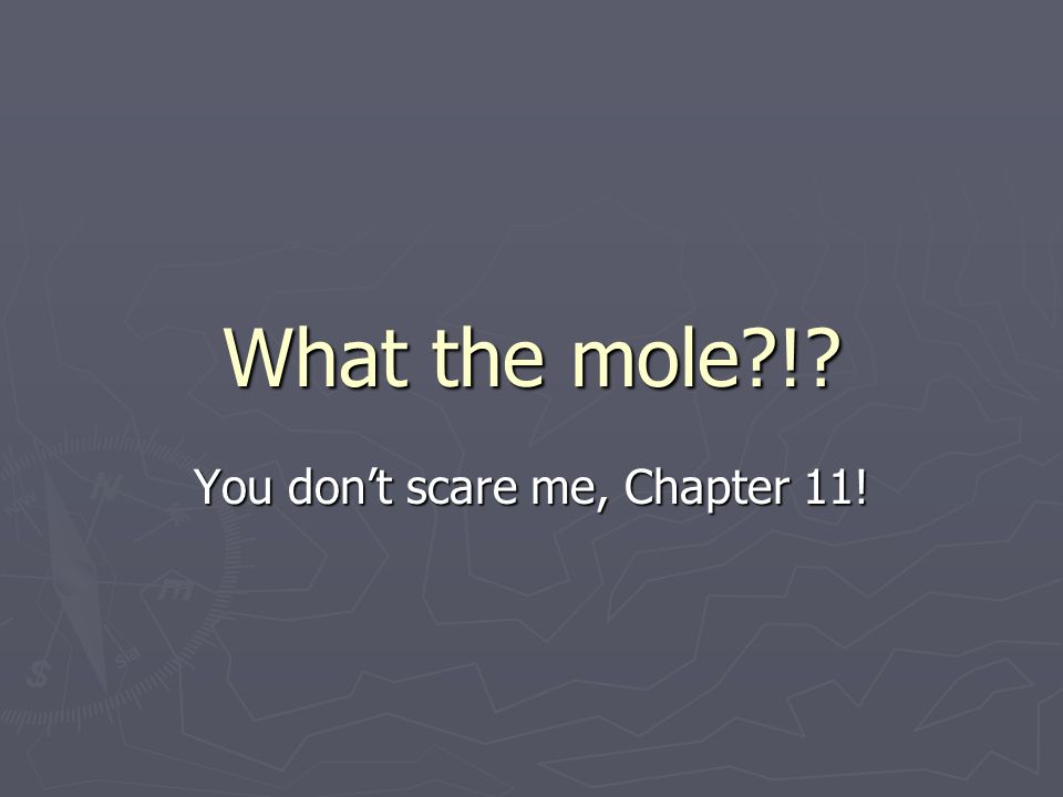 What the mole ! You dont scare me, Chapter 11!