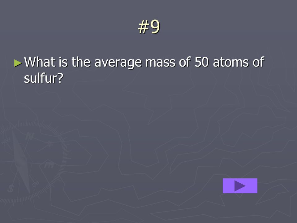 #9 What is the average mass of 50 atoms of sulfur? What is the average mass of 50 atoms of sulfur?