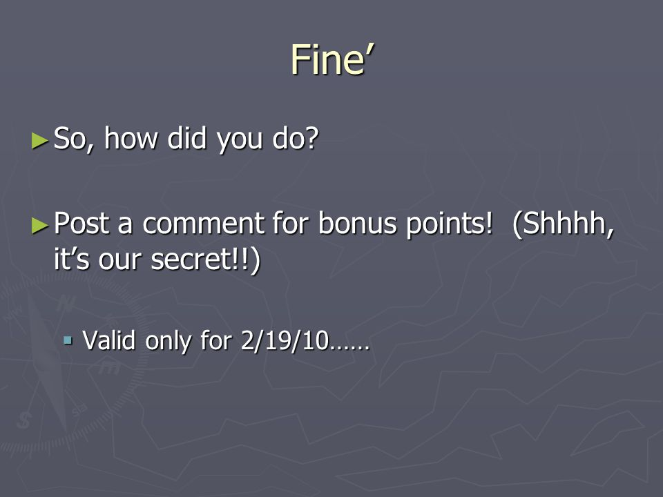 Fine So, how did you do? So, how did you do? Post a comment for bonus points! (Shhhh, its our secret!!) Post a comment for bonus points! (Shhhh, its o